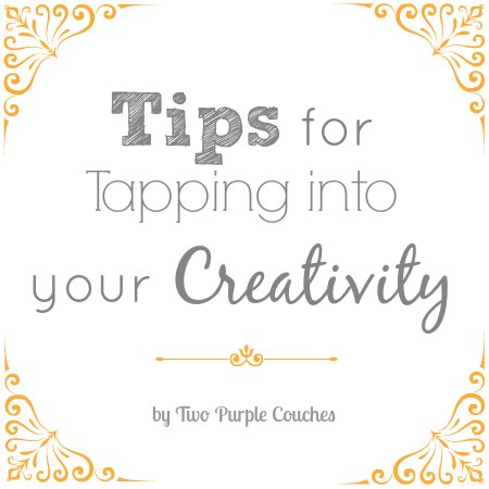 Tips for Being Creative