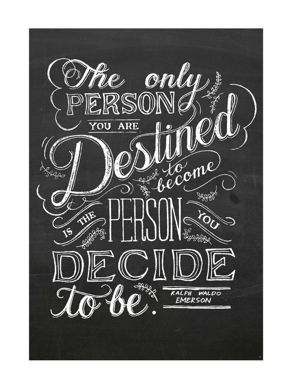The only person you are destined to become is the person you decide to be. ~ Ralph Waldo Emerson