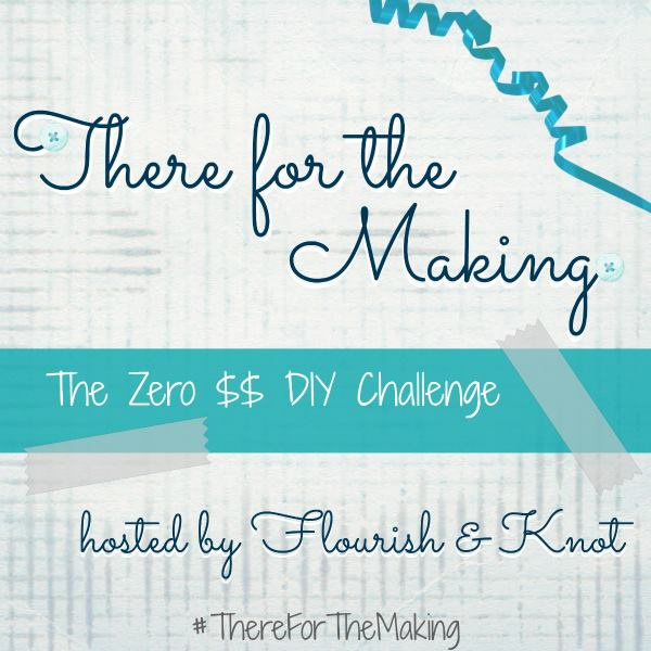 There for the Making - the Zero Dollar DIY Challenge!