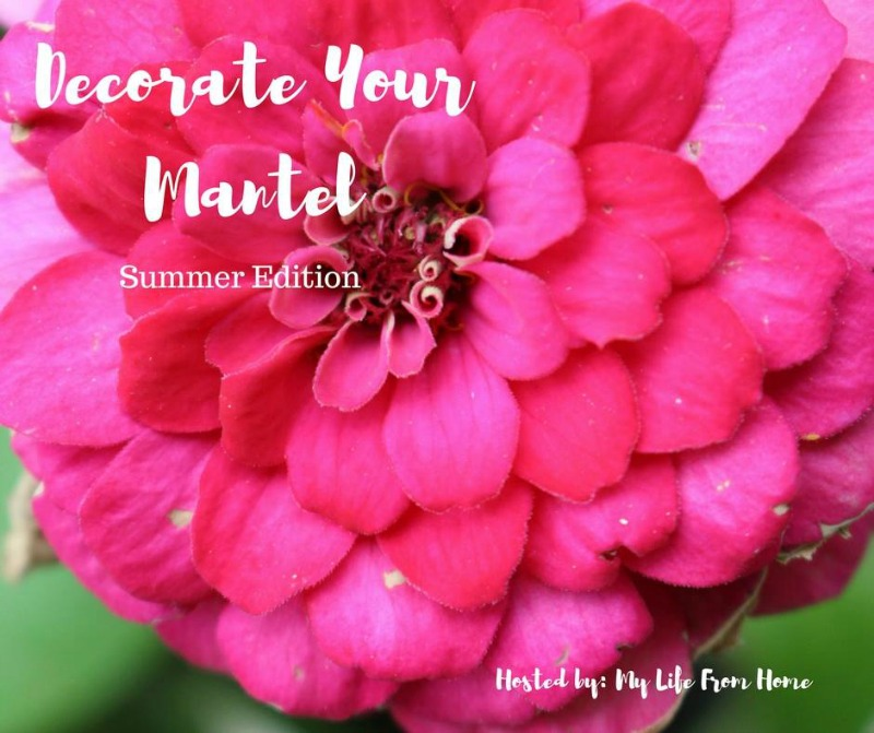 Decorate Your Mantel Series: Summer Edition