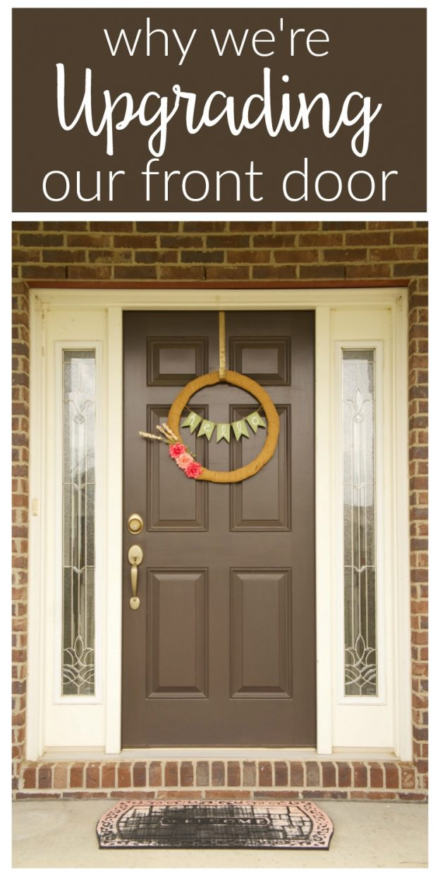 We're upgrading our front door from builder-grade to custom made! Why? It better suits our personal style and will add loads of curb appeal to our home!